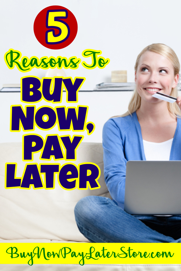 5 reasons to buy now, pay later